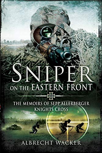 Sniper on the Eastern Front: The Memoirs of Sepp Allerberger, Knights Cross (English Edition)