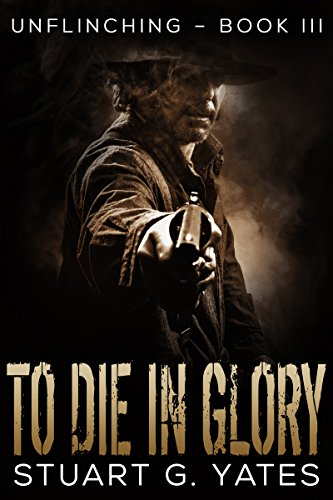 To Die in Glory (Unflinching Book 3) (English Edition)