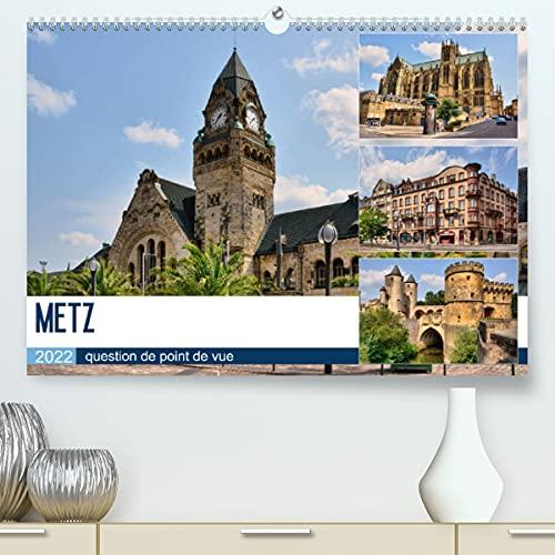 Metz - question de point de vue (Premium, hochwertiger DIN A2 Wandkalender 2022, Kunstdruck in Hochglanz): Promenade au coeur de la capitale du ... de la Moselle (Calendrier mensuel, 14 Pages )