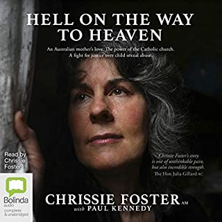 Hell on the Way to Heaven                   Written by:                                                                                                                                 Chrissie Foster,                                                                                        Paul Kennedy                               Narrated by:                                                                                                                                 Chrissie Foster                      Length: 14 hrs and 53 mins     Not rated yet     Overall 0.0