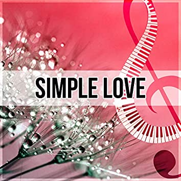 Simple Love – Candle Light, Jazz Restaurant, Romantic Dinner, Sexy Jazz Lounge, Erotic Music for Intimate Moments, Sensual Massage