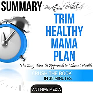 Summary: Barrett & Allison's Trim Healthy Mama Plan     The Easy-Does-It Approach to Vibrant Health and a Slim Waistline              Written by:                                                                                                                                 Ant Hive Media                               Narrated by:                                                                                                                                 Chrystianna Robinson                      Length: 33 mins     1 rating     Overall 5.0