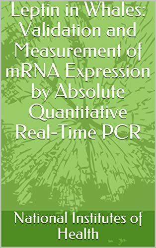 Leptin in Whales: Validation and Measurement of mRNA Expression by Absolute Quantitative Real-Time PCR (English Edition)