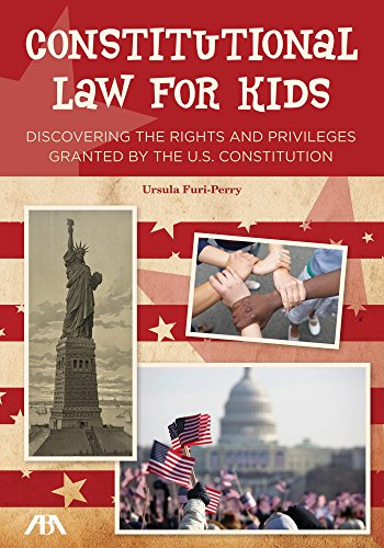 Constitutional Law for Kids: Discovering the Rights and Privileges Granted by the U.S. Constitution (English Edition)