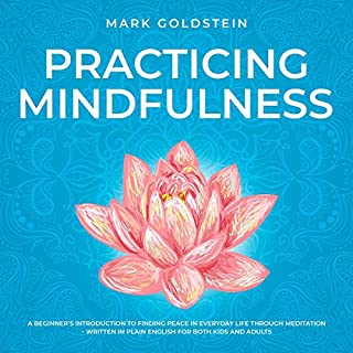 Practicing Mindfulness: A Beginner's Introduction to Finding Peace in Everyday Life Through Meditation audiobook cover art