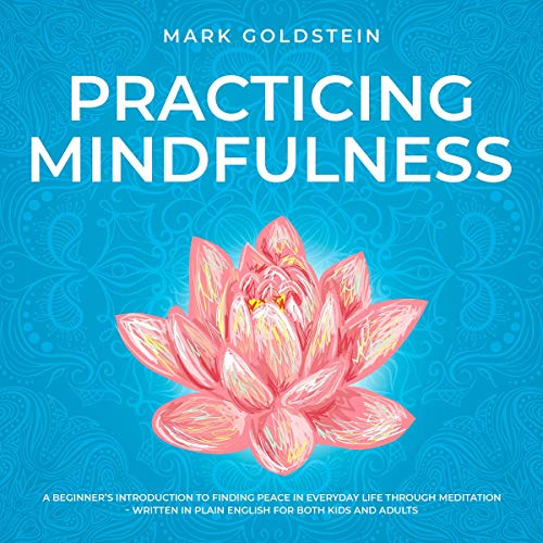 Practicing Mindfulness: A Beginner's Introduction to Finding Peace in Everyday Life Through Meditation cover art