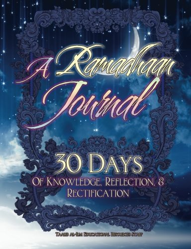 A Ramadhaan Journal: 30 Days Of Knowledge, Reflection, & Rectification