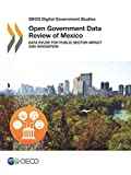 OECD Digital Government Studies Open Government Data Review of Mexico: Data Reuse for Public Sector Impact and Innovation: Volume 2016
