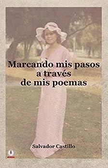 Marcando mis pasos a traves de mis poemas (Spanish Edition) by [Salvador Castillo]