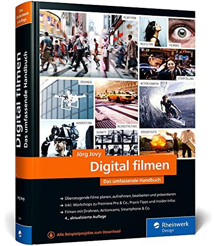 Digital filmen: Das umfassende Handbuch: Filme planen, aufnehmen, bearbeiten und präsentieren (neue Auflage 2021)
