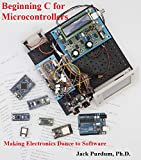 Beginning C for Microcontrollers: Making Electronics Dance with Software