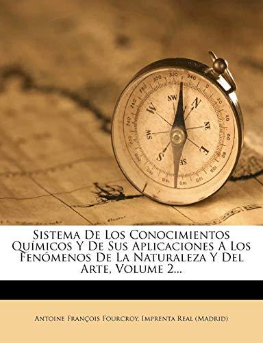 Sistema de Los Conocimientos Qu Micos y de Sus Aplicaciones a Los Fen Menos de La Naturaleza y del Arte, Volume 2...