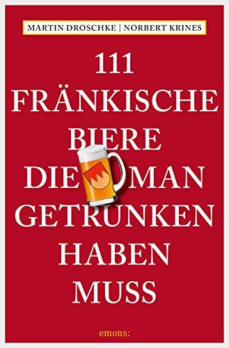 111 Fränkische Biere, die man getrunken haben muss (111...)