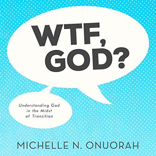 WTF, God? Audiobook By Michelle N. Onuorah cover art