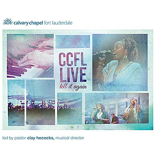 Calvary Chapel Fort Lauderdale CCFL Live Tell It Again led by Clay Hecocks