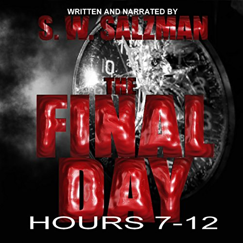The Final Day: Hours 7-12 audiobook cover art