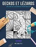 GECKOS ET LÉZARDS: UN LIVRE DE COLORIAGE POUR ADULTES: Un livre de coloriage génial pour les adultes