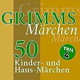 50 Kinder- und Haus-Märchen: Grimms Märchen 4