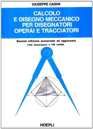 Calcolo e disegno meccanico per disegnatori, operai e tracciatori