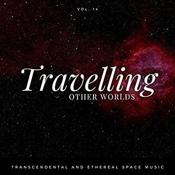 Travelling Other Worlds - Transcendental And Ethereal Space Music, Vol. 14