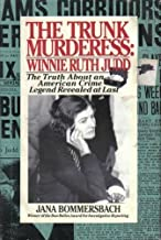 The Trunk Murderess: Winnie Ruth Judd : The Truth About an American Crime Legend Revealed at Last