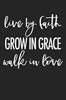 Live By Faith Grow In Grace Walk In Love: A 6x9 Inch Matte Softcover Journal Notebook With 120 Blank Lined Pages And An Uplifting Christian Bible Faith Cover Slogan