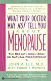 What Your Doctor May Not Tell You About(TM): Menopause: The Breakthrough Book on Natural Progesterone - John R. Lee