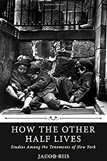 How the Other Half Lives: Studies Among the Tenements of New York by Jacob Riis