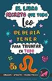 El libro secreto que todo Leo debería tener para triunfar en todo: Horóscopo Leo: consejos, dinero, amor, amuletos y más. Libro de Astrología para ... Signos del zodiaco (Astrología Práctica)