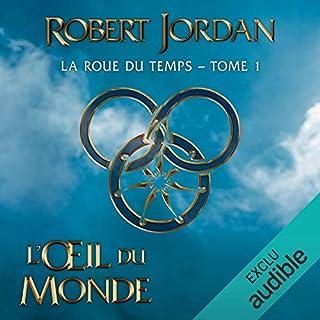 L'Œil du monde     La Roue du Temps 1              De :                                                                                                                                 Robert Jordan                               Lu par :                                                                                                                                 Arnauld Le Ridant                      Durée : 34 h et 9 min     3 notations     Global 4,7