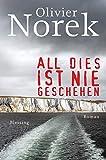 All dies ist nie geschehen: Roman von Norek, Olivier