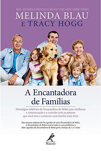 A encantadora de famílias: Estratégias infalíveis da Encantadora de bebês para melhorar a comunicação e a conexão com as pessoas que você ama e construir uma família mais forte