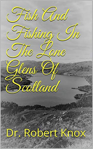 Fish And Fishing In The Lone Glens Of Scotland (Angling Classics Book 1)