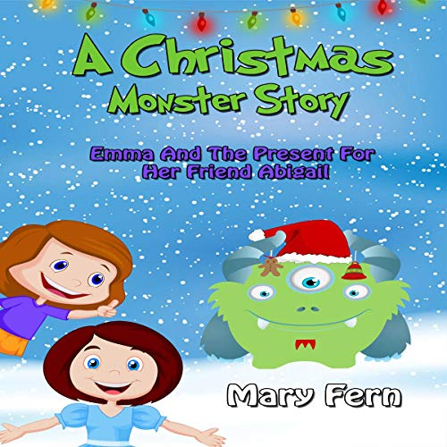 A Christmas Monster Story: Emma and the Present for Her Friend Abigail audiobook cover art