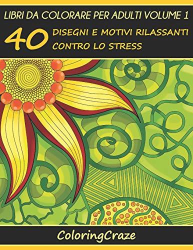 Libri da Colorare per Adulti Volume 1: 40 Disegni e Motivi Rilassanti contro lo Stress, Serie di Libri da Colorare per Adulti da ColoringCraze
