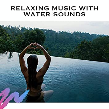 Relaxing Music with Water Sounds