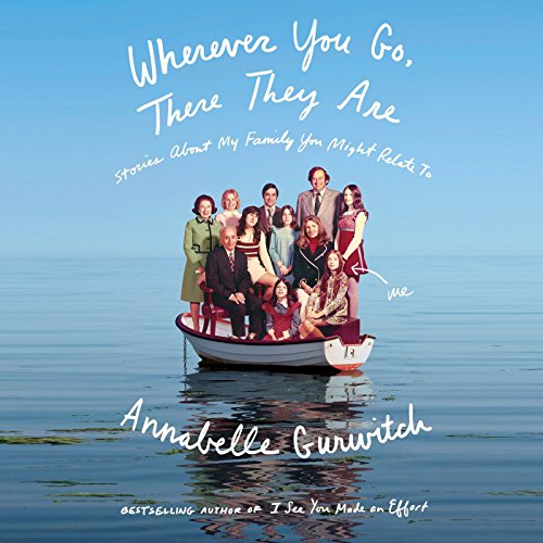 Wherever You Go, There They Are Audiobook By Annabelle Gurwitch cover art