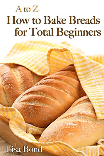 A to Z Baking Breads for Total Beginners by [Lisa Bond]