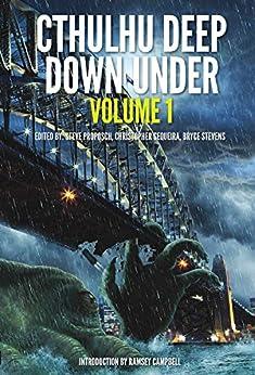 Cthulhu Deep Down Under Volume 1 by [Kaaron Warren, Christopher Sequeira, Steve Proposch, Bryce Stevens, Ramsey Campbell]