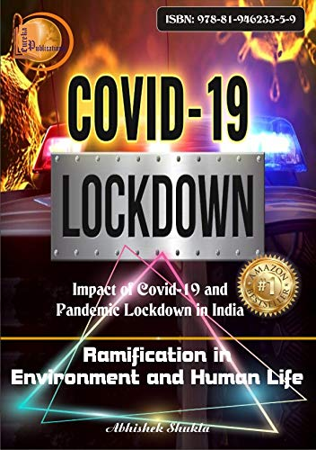 Impact of COVID-19 & Pandemic Lockdown in India : Ramification in Environment and Human Life