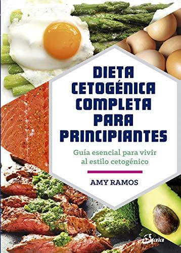 Dieta cetogénica completa para principiantes: guía esencial para un estilo de vida cetogénico (Salud natural)