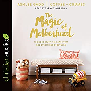 The Magic of Motherhood     The Good Stuff, the Hard Stuff, and Everything in Between              By:                                                                                                                                 Ashlee Gadd                               Narrated by:                                                                                                                                 Sarah Zimmerman                      Length: 4 hrs and 33 mins     69 ratings     Overall 4.8