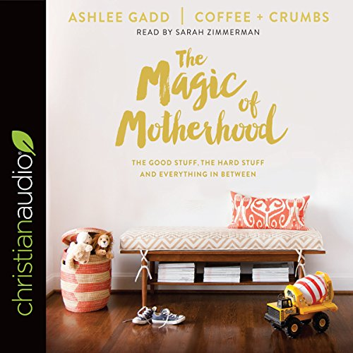 The Magic of Motherhood     The Good Stuff, the Hard Stuff, and Everything in Between              By:                                                                                                                                 Ashlee Gadd                               Narrated by:                                                                                                                                 Sarah Zimmerman                      Length: 4 hrs and 33 mins     76 ratings     Overall 4.8