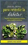 Libro de cocina para revertir la diabetes: Recetas científicamente probadas para revertir la diabetes