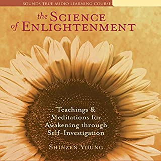 The Science of Enlightenment                   By:                                                                                                                                 Shinzen Young                               Narrated by:                                                                                                                                 Shinzen Young                      Length: 16 hrs and 2 mins     116 ratings     Overall 4.3
