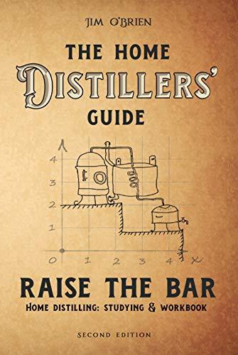Raise the Bar: The Home Distillers Guide