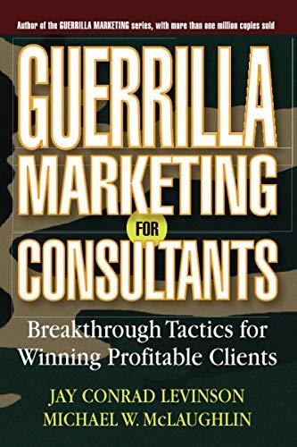 Guerrilla Marketing for Consultants: BreakthroughTactics for Winning Profitable Clients