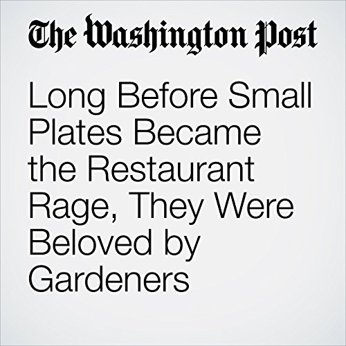 Long Before Small Plates Became the Restaurant Rage, They Were Beloved by Gardeners copertina