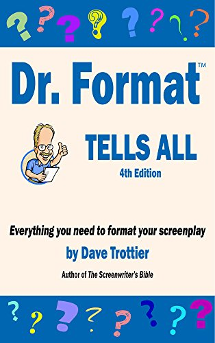 Dr. Format Tells All (2020 Edition): Everything you need to format your screenplay