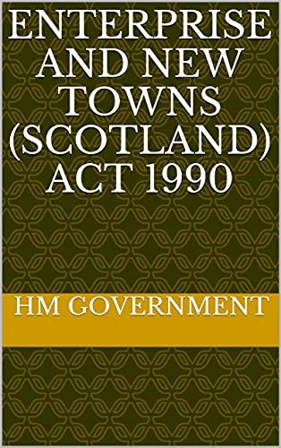 Enterprise and New Towns (Scotland) Act 1990 (English Edition)